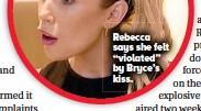 "??  ?? Rebecca says she felt ""violated"" by Bryce's kiss."