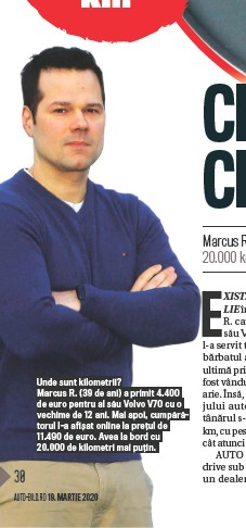 ??  ?? Unde sunt kilometrii? Marcus R. ( 39 de ani) a primit 4.400 de euro pentru al să u Volvo V70 cu o vechime de 12 ani. Mai apoi, cumpă rătorul l- a afiș at online la preț ul de 11.490 de euro. Avea la bord cu 20.000 de kilometri mai puț in.