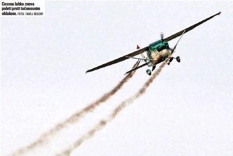 ?? FOTO: TADEJ REGENT ?? Cessna lahko znova poleti proti točonosnim oblakom.