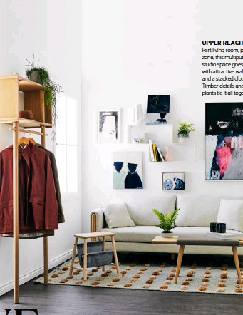 ??  ?? UPPER REACH Part living room, part sleep zone, this multipurpose studio space goes vertical with attractive wall shelves and a stacked clothing rack. Timber details and potted plants tie it all together.