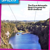 ??  ?? The Zip at Adrenalin Quarry is great for thrill-seekers!