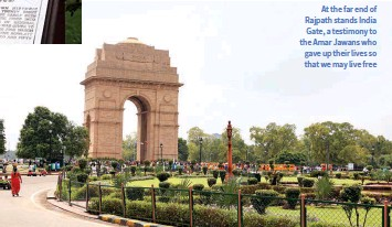 ??  ?? At the far end of Rajpath stands India Gate, a testimony to the Amar Jawans who gave up their lives so that we may live free
