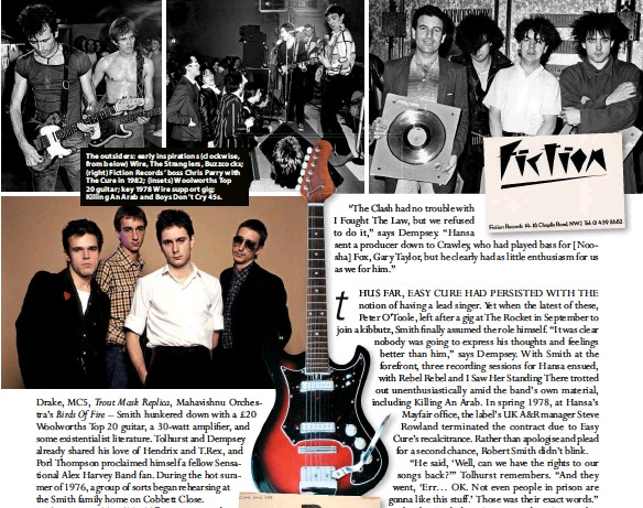 ??  ?? The outsiders: early inspirations (clockwise, from below) Wire, The Stranglers, Buzzcocks; (right) Fiction Records' boss Chris Parry with The Cure in 1982; (insets) Woolworths Top 20 guitar; key 1978 Wire support gig; Killing An Arab and Boys Don't Cry 45s.