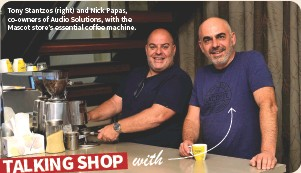 ??  ?? Tony Stantzos (right) and Nick Papas, co-owners of Audio Solutions, with the Mascot store's essential coffee machine.