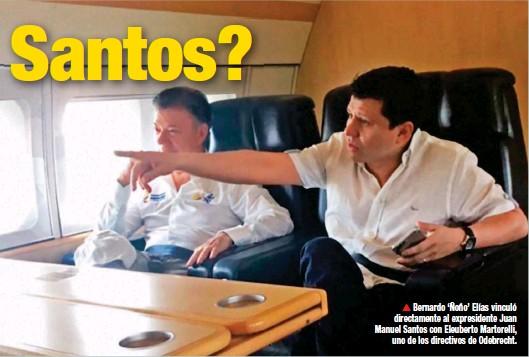 ??  ?? Bernardo ' Ñoño' Elías vinculó directamente al expresidente Juan Manuel Santos con Eleuberto Martorelli, uno de los directivos de Odebrecht.