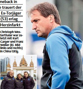 ??  ?? Christoph Westerthaler war zuletzt mit Kurt Garger und Franz Weber ( kl. Bild links und rechts) in China tätig.