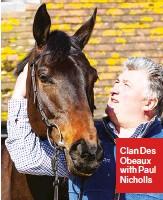 ??  ?? Clan Des Obeaux with Paul Nicholls