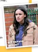 ??  ?? Will Faye end up in jail?