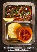 ??  ?? Resh and Heena's meals are inspired by their childhood dinners