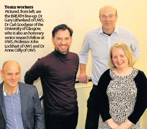 ??  ?? Team workers Pictured, from left, are the BREATH line-up: Dr Gary Litherland of UWS; Dr Carl Goodyear of the University of Glasgow, who is also an honorary senior research fellow at UWS; Professor John Lockhart of UWS and Dr Anne Crilly of UWS