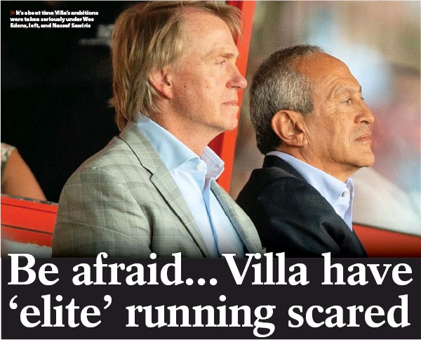 ??  ?? It's about time Villa's ambitions were taken seriously under Wes Edens, left, and Nassef Sawiris