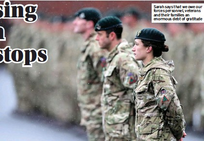 ??  ?? Sarah says that we owe our forces personnel, veterans and their families an enormous debt of gratitude