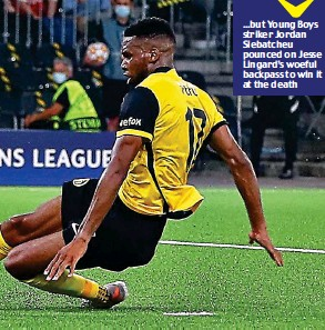 ??  ?? ...but Young Boys striker Jordan Siebatcheu pounced on Jesse Lingard's woeful backpass to win it at the death