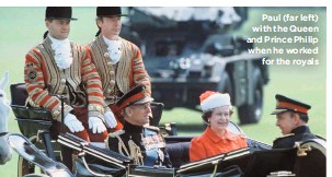 ??  ?? Paul (far left) with the Queen and Prince Philip when he worked for the royals