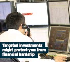 ??  ?? Targeted investments might protect you from financial hardship
