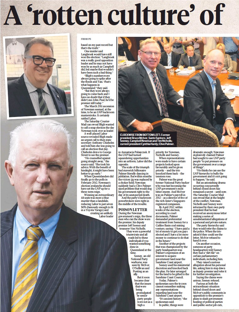 ??  ?? CLOCKWISE FROM BOTTOM LEFT: Former president Bruce McIver, Santo Santoro, Jeff Seeney, Campbell Newman and Tim Nicholls; current president Cynthia Hardy; Clive Palmer.