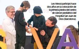 ??  ?? Leo Messi participó hace dos años en la colocación de la primera piedra del centro de cáncer pediátrico del Hospital San Juan de Dios (Barcelona).