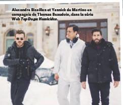??  ?? Alexandre Bisaillon et Yannick de Martino en compagnie de Thomas Beaudoin, dans la série Web Top Dogs: Homicides.
