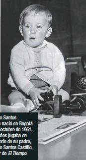 ??  ?? Francisco Santos Calderón nació en Bogotá el 14 de octubre de 1961. A los 2 años jugaba en el escritorio de su padre, Hernando Santos Castillo, fundador de El Tiempo.