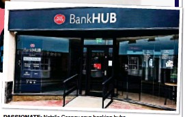??  ?? PASSIONATE: Natalie Ceeney says banking hubs like the one recently opened in Rochford, above, are the answer