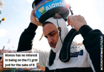 ??  ?? Alonso has no interest in being on the F1 grid just for the sake of it