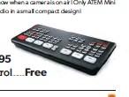 ??  ?? ATEM Mini $295 ........... ATEM Mini Pro $595 .......... ATEM Software Control Free ..........