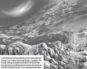 ?? Foto: Rick Guidice/ARC/NASA ?? Lo suficientemente caliente como para derretir metal y con nubes llenas de ácido, cualquier forma de vida que pudiera sobrevivir en la atmósfera de Venus tendría que ser capaz de soportar condiciones extremas. /