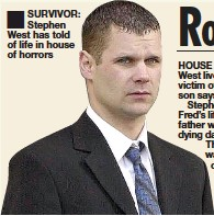 ??  ?? SURVIVOR: Stephen West has told of life in house of horrors