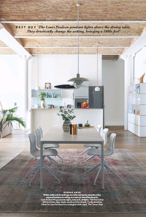 ??  ?? DINING AREA White walls and furnishings are softened by the warmth of the exposed brickwork ceiling and natural wood floorboards. Louis Poulsen PH 4/3 pendant lights, £385 each, dmlights. The Vitra Eames DAR armchair, £355, Heal's, would suit this scheme. Try the Matthew Hilton for Case Furniture Eos rectangular table, £598, The Conran Shop