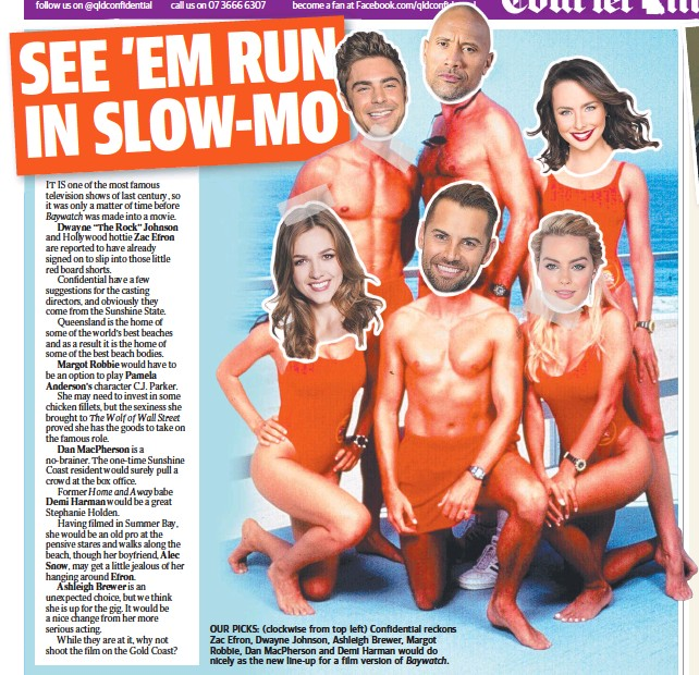 ??  ?? OUR PICKS: (clockwise from top left) Confidential reckons Zac Efron, Dwayne Johnson, Ashleigh Brewer, Margot Robbie, Dan MacPherson and Demi Harman would do nicely as the new line-up for a film version of Baywatch.