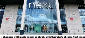 ??  ?? Shoppers will be able to pick up shrubs with their shirts at some Next shops