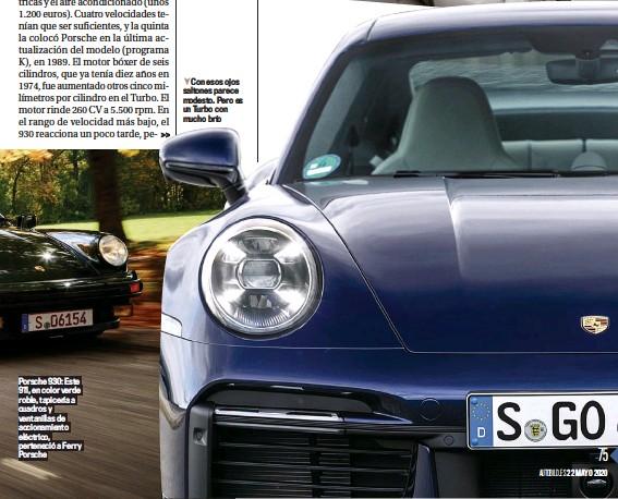 ??  ?? Porsche 930: Este 911, en color verde roble, tapicería a cuadros y ventanillas de accionamiento eléctrico, perteneció a Ferry Porsche Con esos ojos saltones parece modesto. Pero es un Turbo con mucho brío