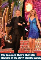 ??  ?? Rev Coles and GMB's Charlotte Hawkins at the 2017 Strictly launch