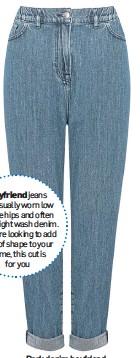 ??  ?? Dark denim boyfriend jeans, £26.99, M&Co