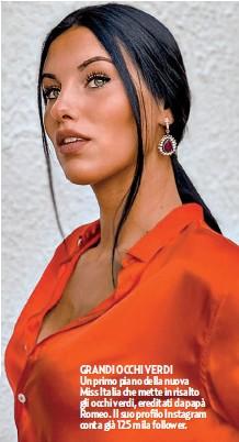 ??  ?? GRANDI OCCHI VERDI Un primo piano della nuova Miss Italia che mette in risalto gli occhi verdi, ereditati da papà Romeo. Il suo profilo Instagram conta già 125 mila follower.