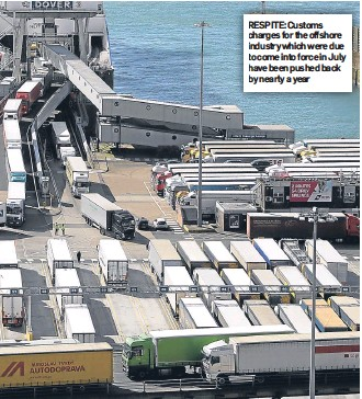 ??  ?? RESPITE: Cus­toms charges for the off­shore in­dus­try which were due to come into force in July have been pushed back by nearly a year