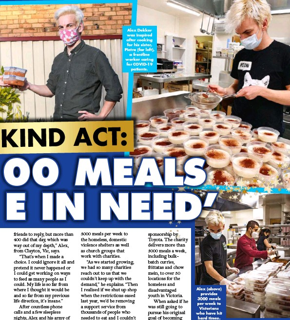 ?? ?? Alex Dekker was inspired after cooking for his sister, Pietra (far left), a frontline worker caring for COVID-19 patients. Alex (above) provides 3000 meals per week to Victorians who have hit hard times.