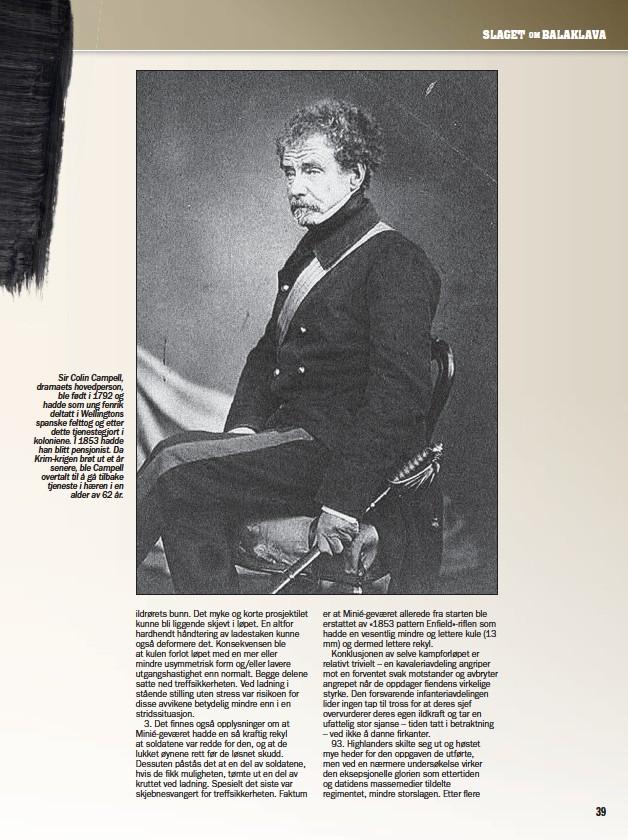 ??  ?? Sir Colin Campell, dramaets hovedperson, ble født i 1792 og hadde som ung fenrik deltatt i Wellingtons spanske felttog og etter dette tjenestegjort i koloniene. I 1853 hadde han blitt pensjonist. Da Krim-krigen brøt ut et år senere, ble Campell overtalt til å gå tilbake tjeneste i hæren i en alder av 62 år.