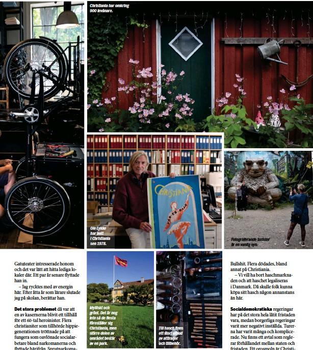 ??  ?? Christiania har omkring 900 invånare. Ole Lykke har bott i Christiania sen 1978. Idylliskt och grönt. Det är nog inte så de flesta föreställer sig Christiania, men större delen av området består av en park. Till hasch finns ett stort utbud av attiraljer och tillbehör. Fotograferande turister är en vanlig syn.