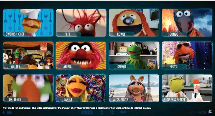 ??  ?? It's Time to Put on Makeup! This video call trailer for the Disney+ show Muppets Now was a harbinger of how we'll continue to interact in 2021.