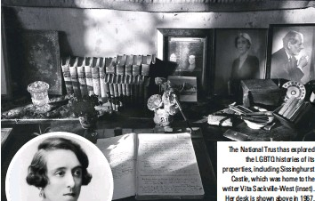 ??  ?? The National Trust has explored the LGBTQ histories of its properties, including Sissinghurst Castle, which was home to the writer Vita Sackville-West (inset). Her desk is shown above in 1967, complete with a photograph of her lover, Virginia Woolf