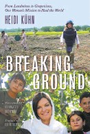 """??  ?? """"Breaking Ground: From Landmines to Grapevines, One Woman's Mission to Heal the World"""" By Heidi Kühn (Earth Aware Editions; 280 pages; $24.95)"""