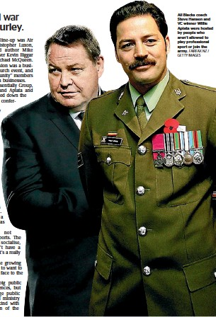 ?? FAIRFAX NZ / GETTY IMAGES ?? All Blacks coach Steve Hansen and VC winner Willie Apiata were hosted by people who aren't allowed to play professional sport or join the army.