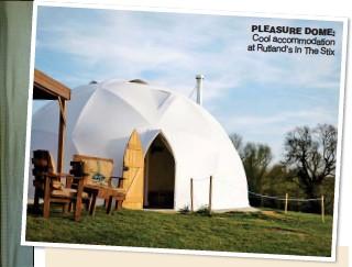 ??  ?? PLEASURE DOME: Cool accommodation at Rutland's In The Stix