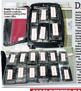 ??  ?? Prada The drugs were found in a suitcase. Pictures courtesy of the Crown Office