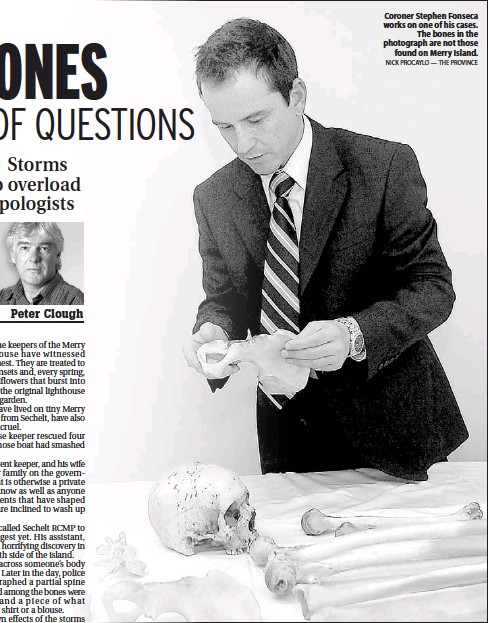 ??  ?? Coroner Stephen Fonseca works on one of his cases. The bones in the photograph are not those found on Merry Island. NICK PROCAYLO — THE PROVINCE