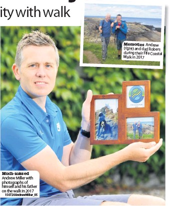 ??  ?? Much-missed Andrew Miller with photographs of himself and his father on the walk in 2017 150720AndrewMiller_05 Memories Andrew (right) and dad Robert during their Fife Coastal Walk in 2017