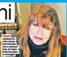 ??  ?? Tanul Zalatnay Sarolta lassan hat évtizede van a zenei pályán, de folyamatosan képezi a hangját