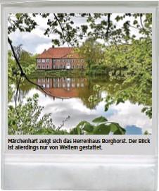 ??  ?? Märchenhaft zeigt sich das Herrenhaus Borghorst. Der Blick ist allerdings nur von Weitem gestattet.