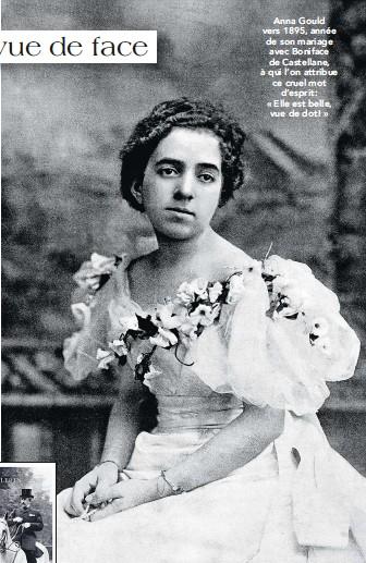 ??  ?? Anna Gould vers 1895, année de son mariage avec Boniface de Castellane, à qui l'on attribue ce cruel mot d'esprit : « Elle est belle, vue de dot ! »